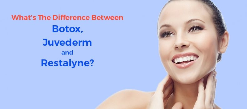 What are The Difference between Botox, Juvederm and Restalyne?