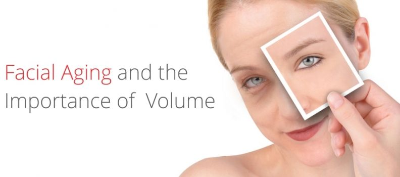 FACIAL AGING AND THE IMPORTANCE OF VOLUME