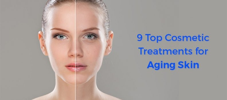 9 Top Cosmetic Treatments for Aging Skin