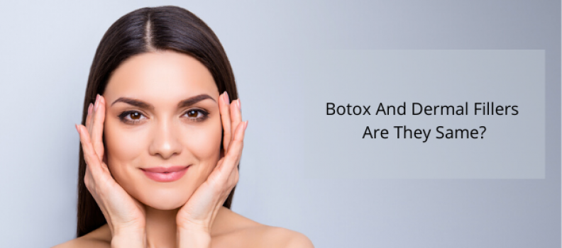 Botox And Dermal Fillers – Are They Same?