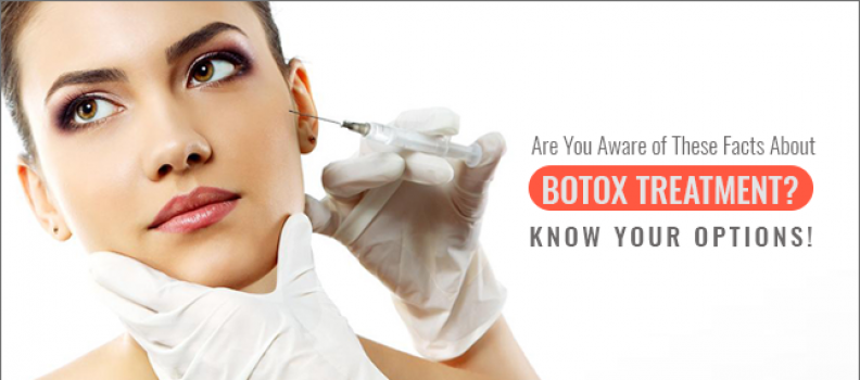 Are You Aware of These Facts About Botox Treatment? Know Your Options!