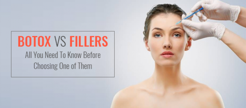 Botox Vs Fillers – All You Need To Know Before Choosing One of Them