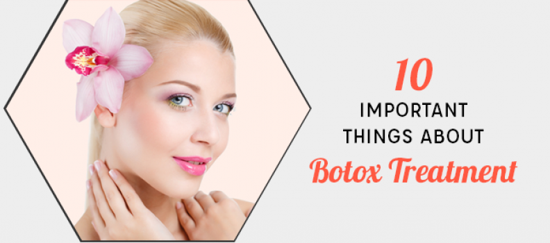 10 Important Things You Should Know About Botox Treatment