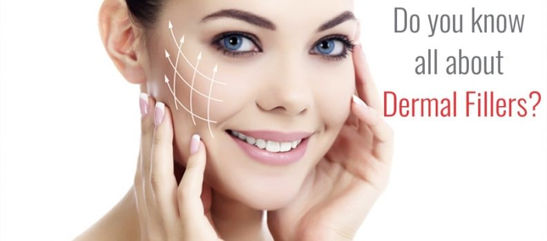 Do you know all about Dermal Fillers?