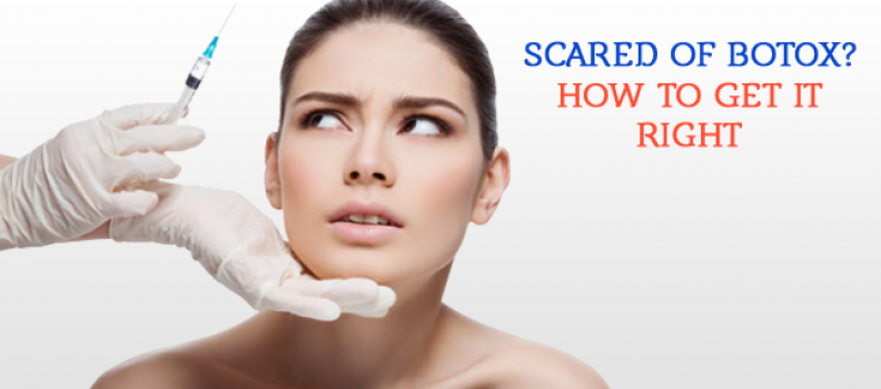 Scared of Botox? How to Get It Right